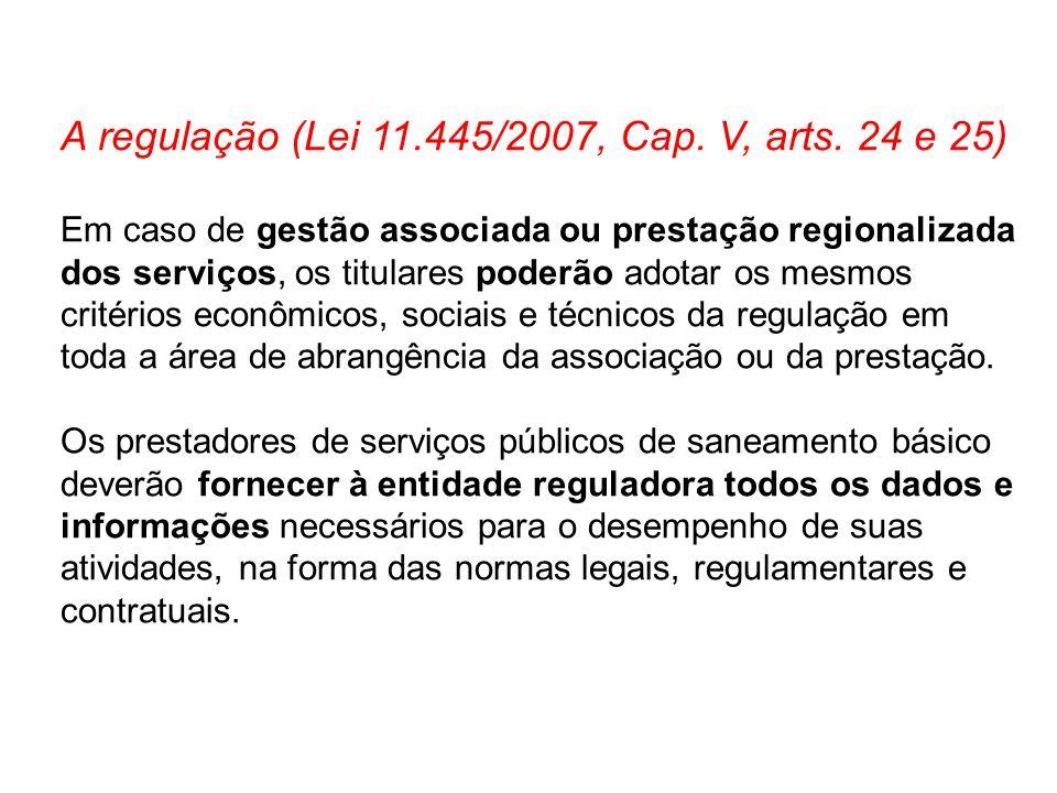 A regulação (Lei 11.445/2007, Cap. V, arts. 24 e 25) Em caso de gestão associada ou prestação regionalizada dos serviços, os titulares poderão adotar