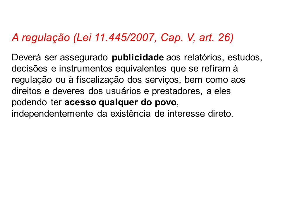 A regulação (Lei 11.445/2007, Cap. V, art. 26) Deverá ser assegurado publicidade aos relatórios, estudos, decisões e instrumentos equivalentes que se