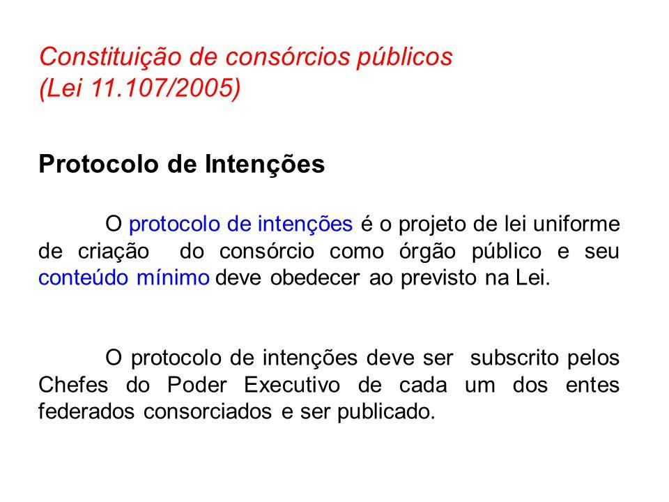 Constituição de consórcios públicos (Lei 11.107/2005) Protocolo de Intenções O protocolo de intenções é o projeto de lei uniforme de criação do consór