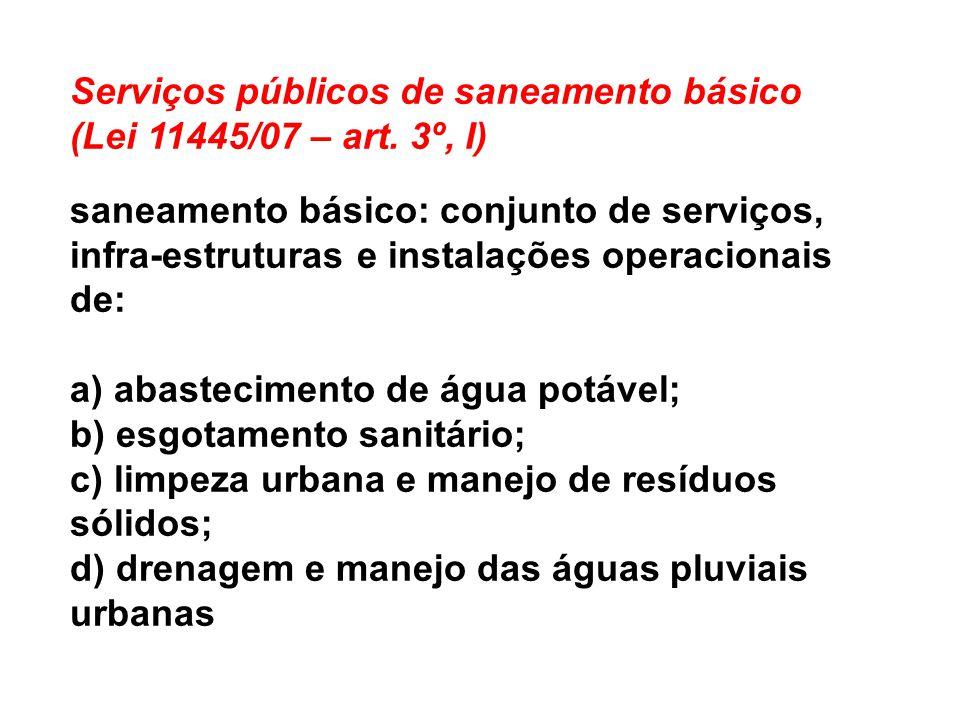 Serviços públicos de saneamento básico (Lei 11445/07 – art. 3º, I) saneamento básico: conjunto de serviços, infra-estruturas e instalações operacionai