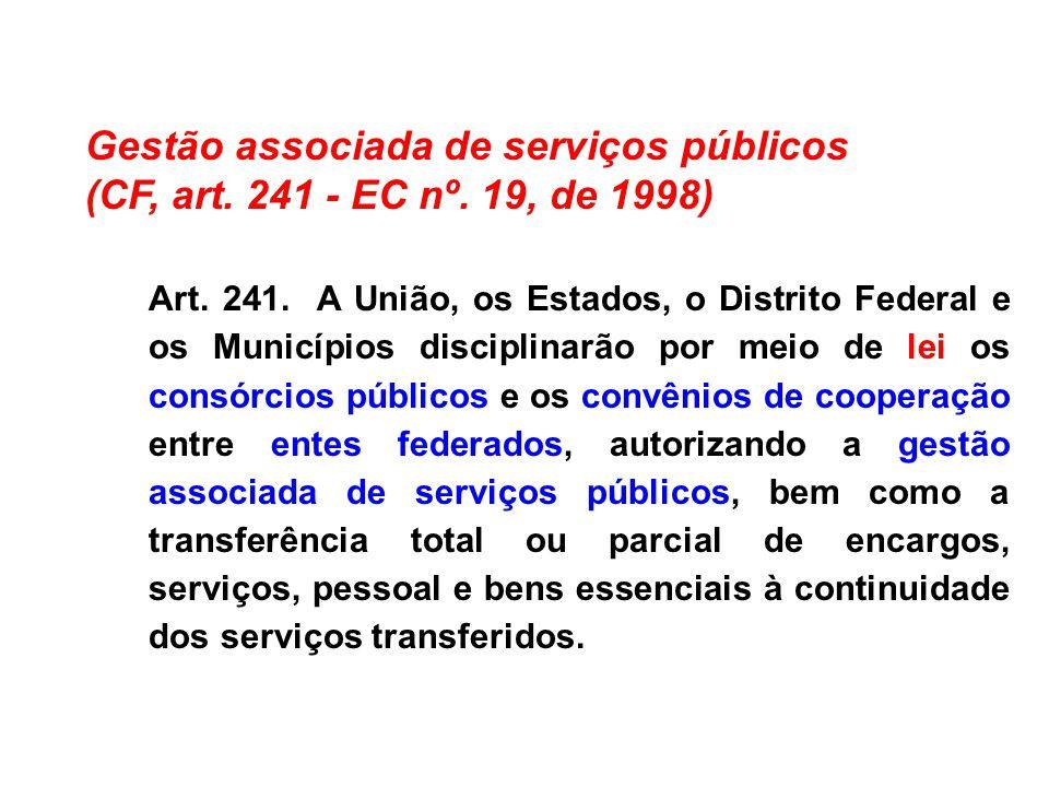 Gestão associada de serviços públicos (CF, art. 241 - EC nº. 19, de 1998) Art. 241. A União, os Estados, o Distrito Federal e os Municípios disciplina