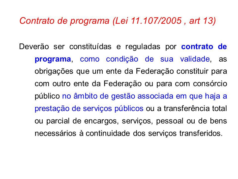 Contrato de programa (Lei 11.107/2005, art 13) Deverão ser constituídas e reguladas por contrato de programa, como condição de sua validade, as obriga