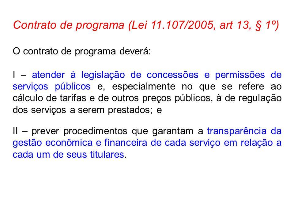 Contrato de programa (Lei 11.107/2005, art 13, § 1º) O contrato de programa deverá: I – atender à legislação de concessões e permissões de serviços pú