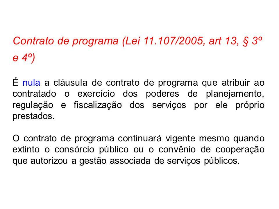 Contrato de programa (Lei 11.107/2005, art 13, § 3º e 4º) É nula a cláusula de contrato de programa que atribuir ao contratado o exercício dos poderes