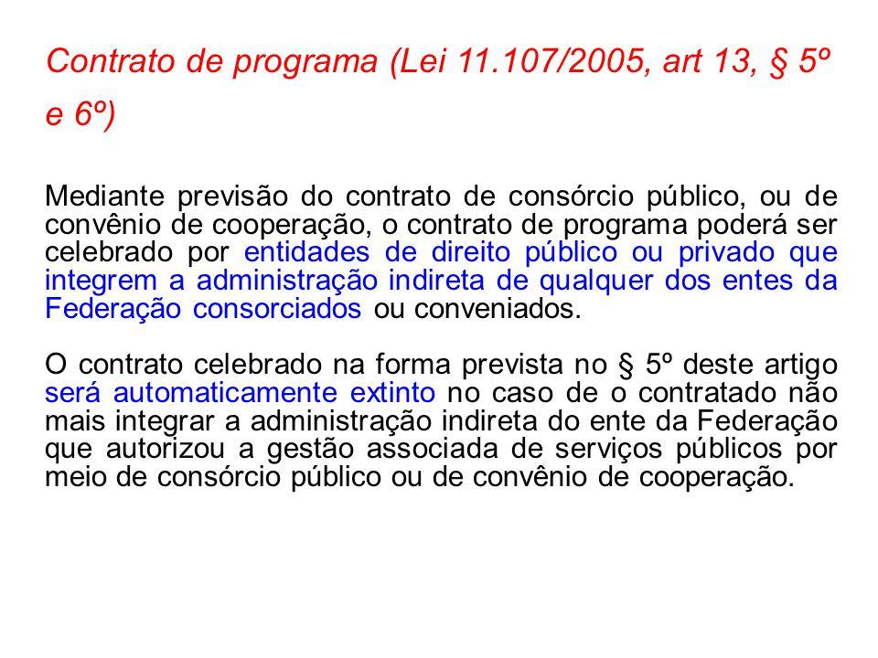Contrato de programa (Lei 11.107/2005, art 13, § 5º e 6º) Mediante previsão do contrato de consórcio público, ou de convênio de cooperação, o contrato