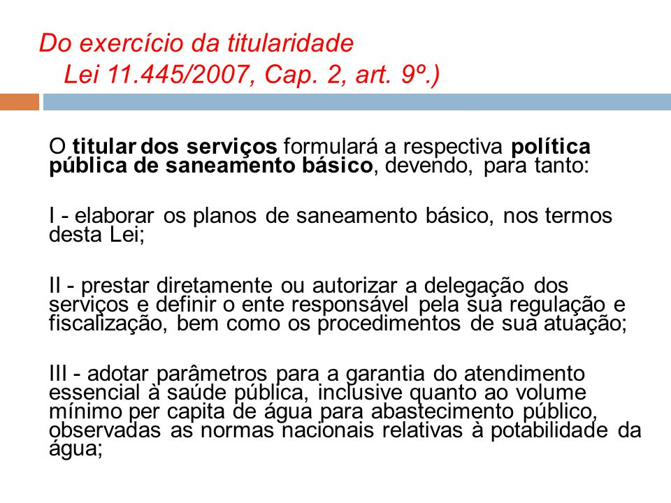 Do exercício da titularidade Lei 11.445/2007, Cap. 2, art. 9º.) O titular dos serviços formulará a respectiva política pública de saneamento básico, d
