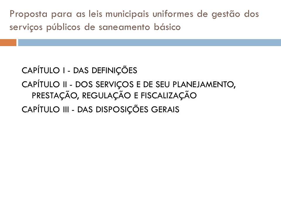 Proposta para as leis municipais uniformes de gestão dos serviços públicos de saneamento básico CAPÍTULO I - DAS DEFINIÇÕES CAPÍTULO II - DOS SERVIÇOS