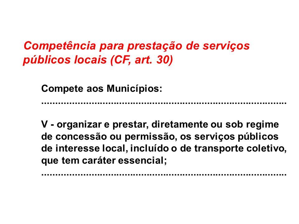 Competência para prestação de serviços públicos locais (CF, art. 30) Compete aos Municípios:..........................................................