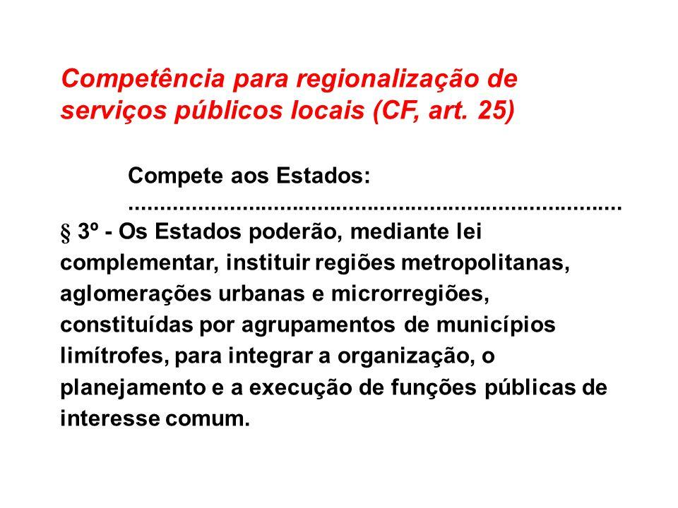 Competência para regionalização de serviços públicos locais (CF, art. 25) Compete aos Estados:........................................................