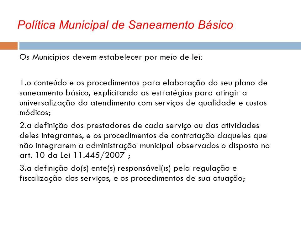 Política Municipal de Saneamento Básico Os Municípios devem estabelecer por meio de lei: 1.o conteúdo e os procedimentos para elaboração do seu plano