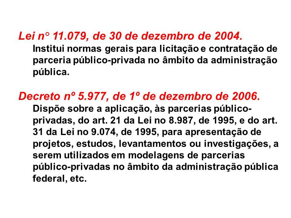 Lei n° 11.079, de 30 de dezembro de 2004. Institui normas gerais para licitação e contratação de parceria público-privada no âmbito da administração p