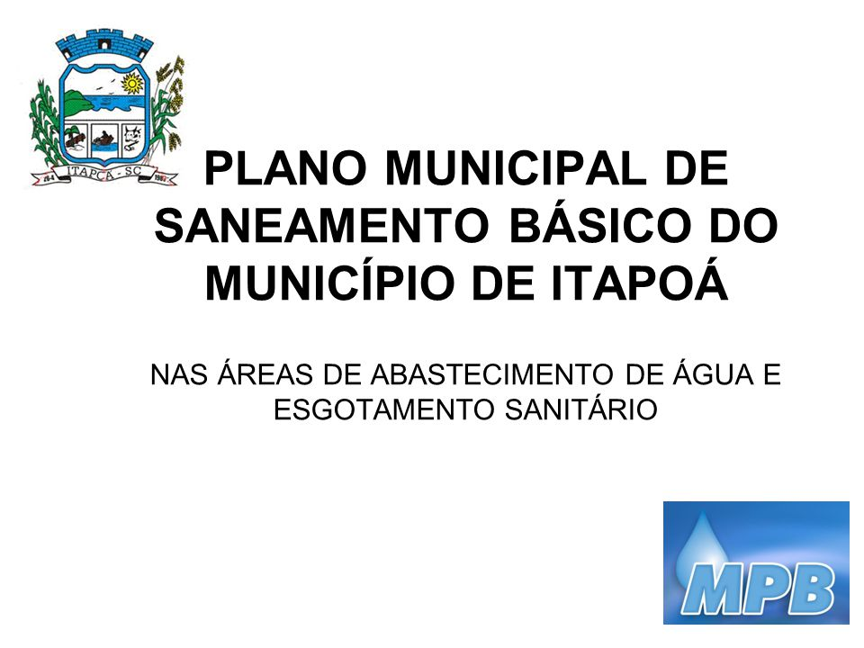 PLANO MUNICIPAL DE SANEAMENTO BÁSICO DO MUNICÍPIO DE ITAPOÁ NAS ÁREAS DE ABASTECIMENTO DE ÁGUA E ESGOTAMENTO SANITÁRIO