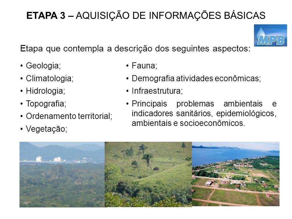 ETAPA 3 – AQUISIÇÃO DE INFORMAÇÕES BÁSICAS Etapa que contempla a descrição dos seguintes aspectos: Geologia; Climatologia; Hidrologia; Topografia; Ord