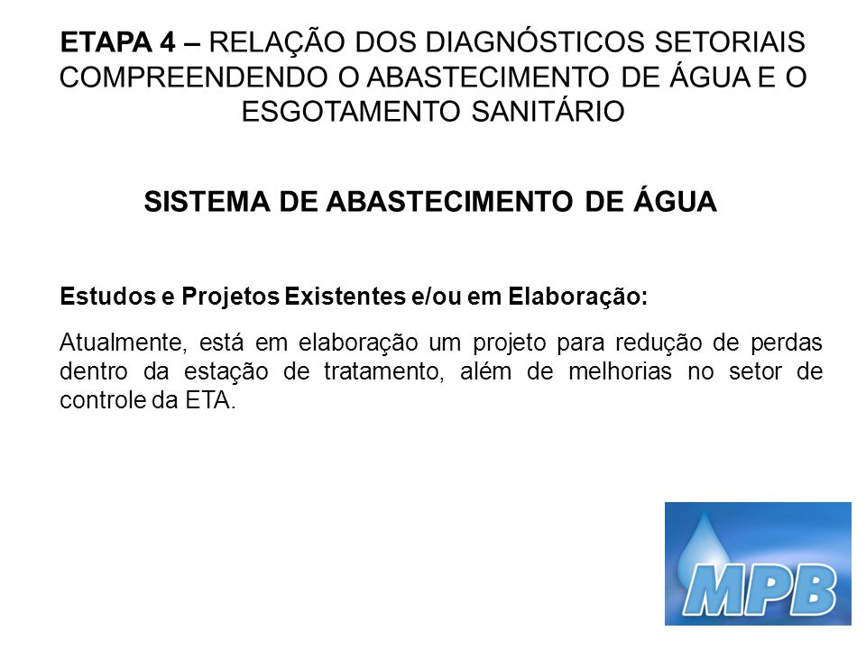 ETAPA 4 – RELAÇÃO DOS DIAGNÓSTICOS SETORIAIS COMPREENDENDO O ABASTECIMENTO DE ÁGUA E O ESGOTAMENTO SANITÁRIO SISTEMA DE ABASTECIMENTO DE ÁGUA Estudos