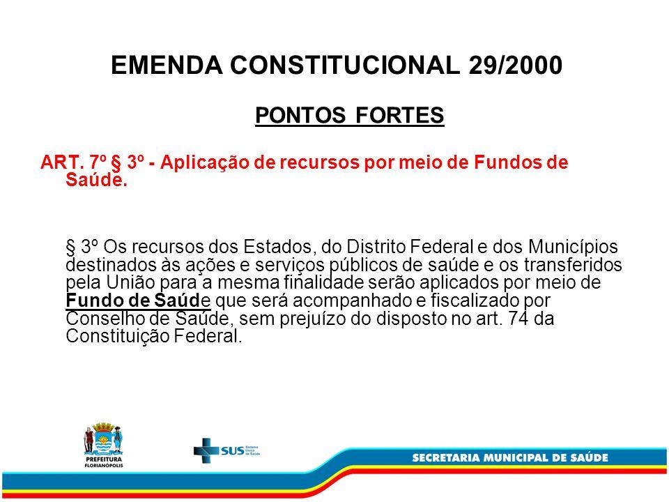 PONTOS FORTES ART. 7º § 3º - Aplicação de recursos por meio de Fundos de Saúde. § 3º Os recursos dos Estados, do Distrito Federal e dos Municípios des