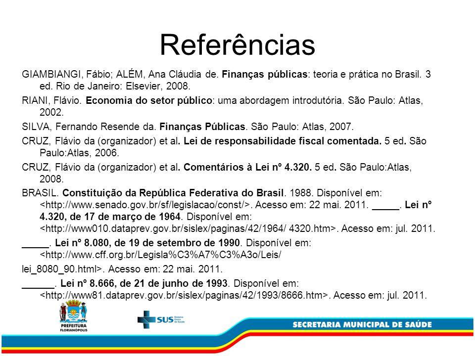Referências GIAMBIANGI, Fábio; ALÉM, Ana Cláudia de. Finanças públicas: teoria e prática no Brasil. 3 ed. Rio de Janeiro: Elsevier, 2008. RIANI, Flávi