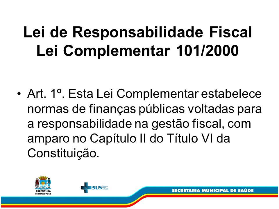 Lei de Responsabilidade Fiscal Lei Complementar 101/2000 Art. 1º. Esta Lei Complementar estabelece normas de finanças públicas voltadas para a respons