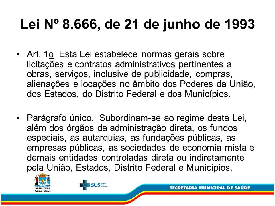 Lei Nº 8.666, de 21 de junho de 1993 Art. 1o Esta Lei estabelece normas gerais sobre licitações e contratos administrativos pertinentes a obras, servi