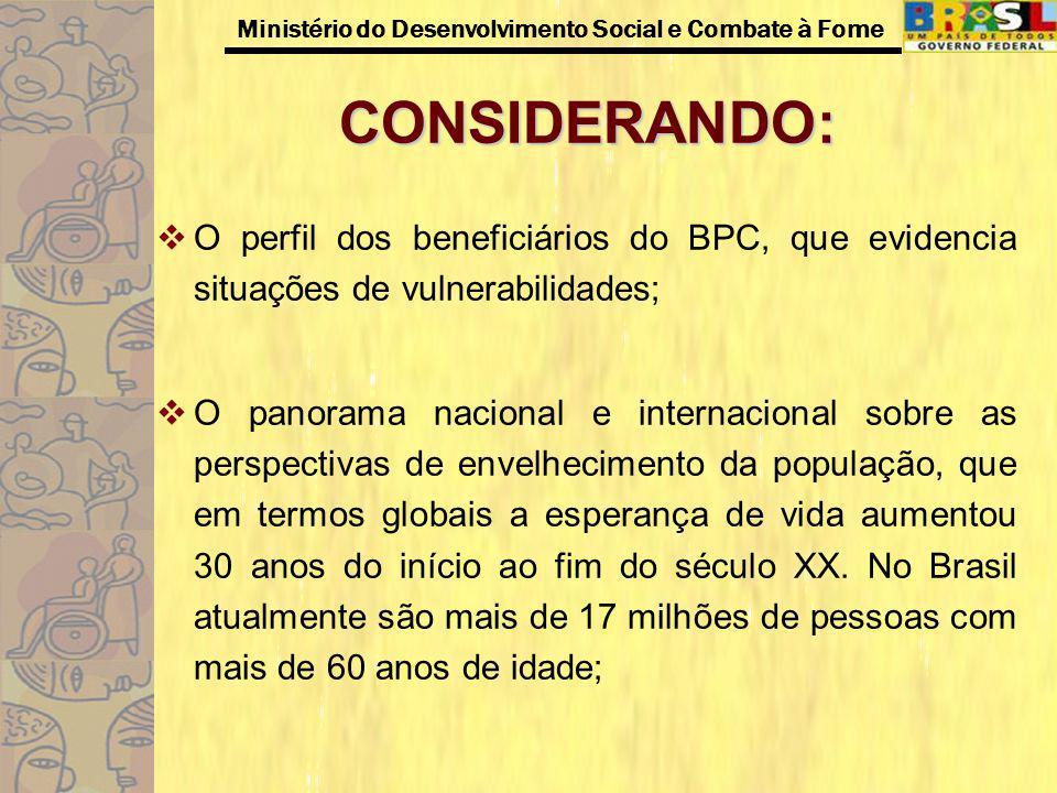 Ministério do Desenvolvimento Social e Combate à Fome CONSIDERANDO: O perfil dos beneficiários do BPC, que evidencia situações de vulnerabilidades; O