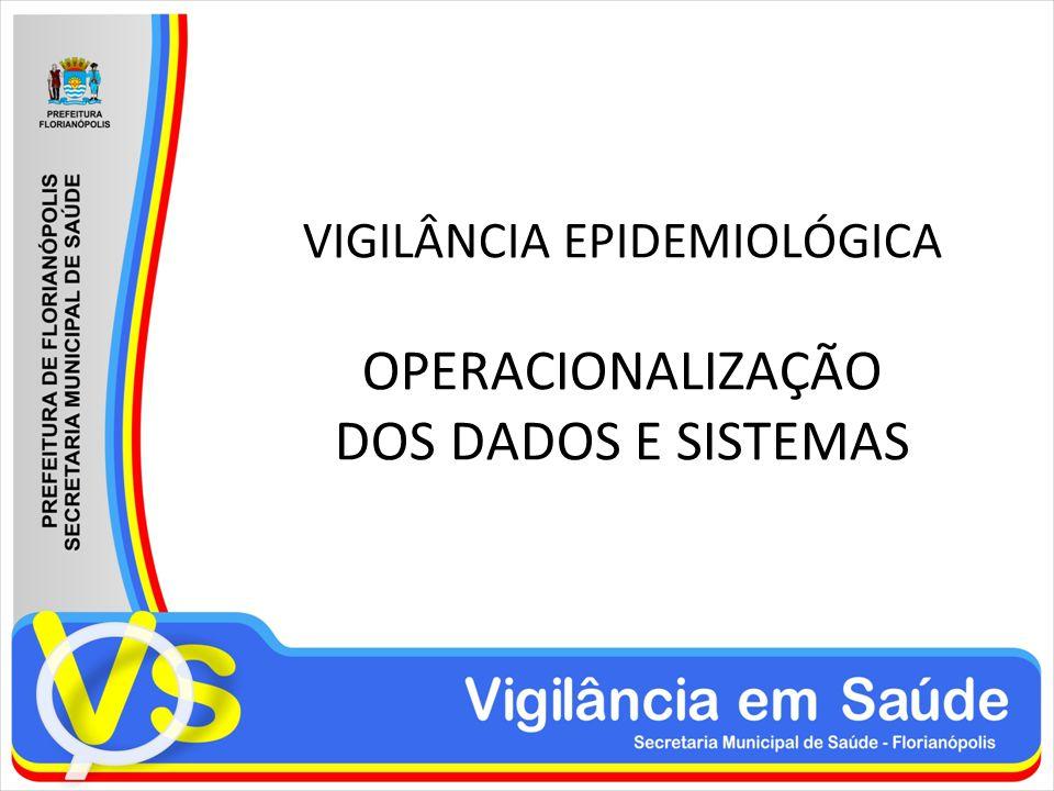 VIGILÂNCIA EPIDEMIOLÓGICA OPERACIONALIZAÇÃO DOS DADOS E SISTEMAS