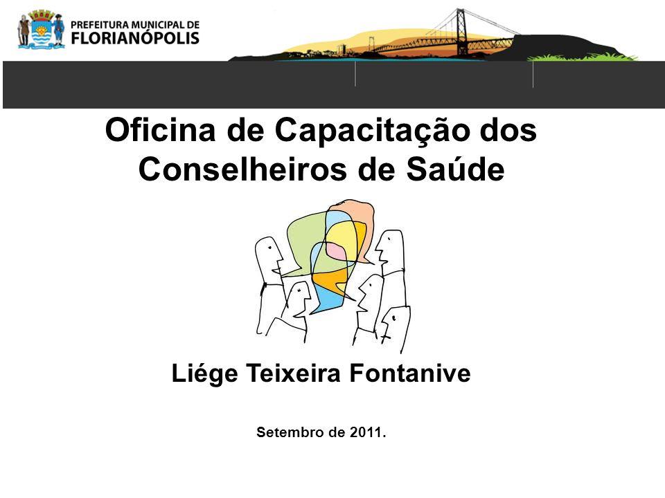 Oficina de Capacitação dos Conselheiros de Saúde Liége Teixeira Fontanive Setembro de 2011.