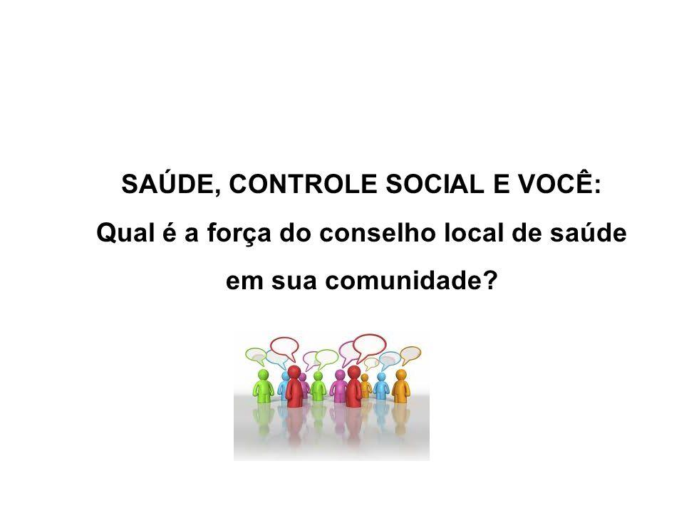 SAÚDE, CONTROLE SOCIAL E VOCÊ: Qual é a força do conselho local de saúde em sua comunidade?