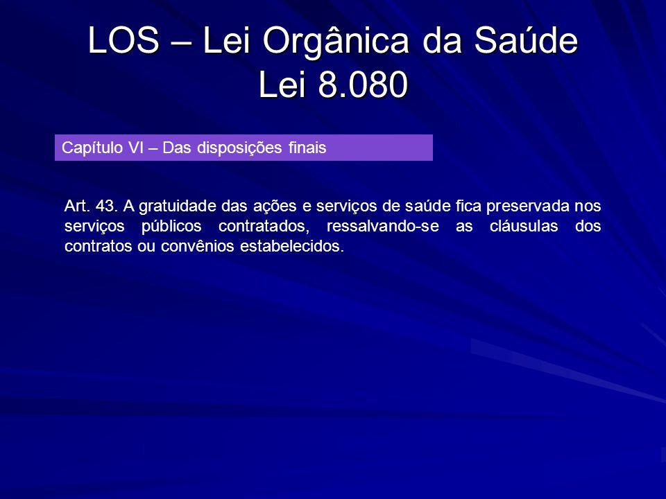LOS – Lei Orgânica da Saúde Lei 8.080 Capítulo VI – Das disposições finais Art. 43. A gratuidade das ações e serviços de saúde fica preservada nos ser