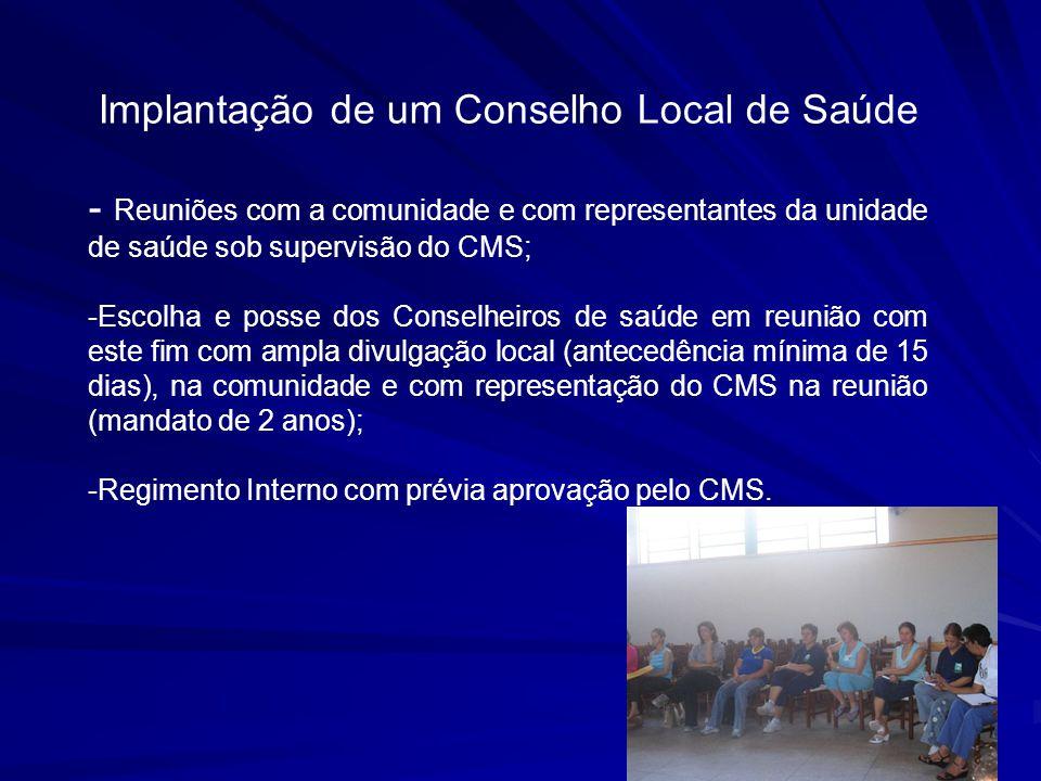 Implantação de um Conselho Local de Saúde - Reuniões com a comunidade e com representantes da unidade de saúde sob supervisão do CMS; -Escolha e posse