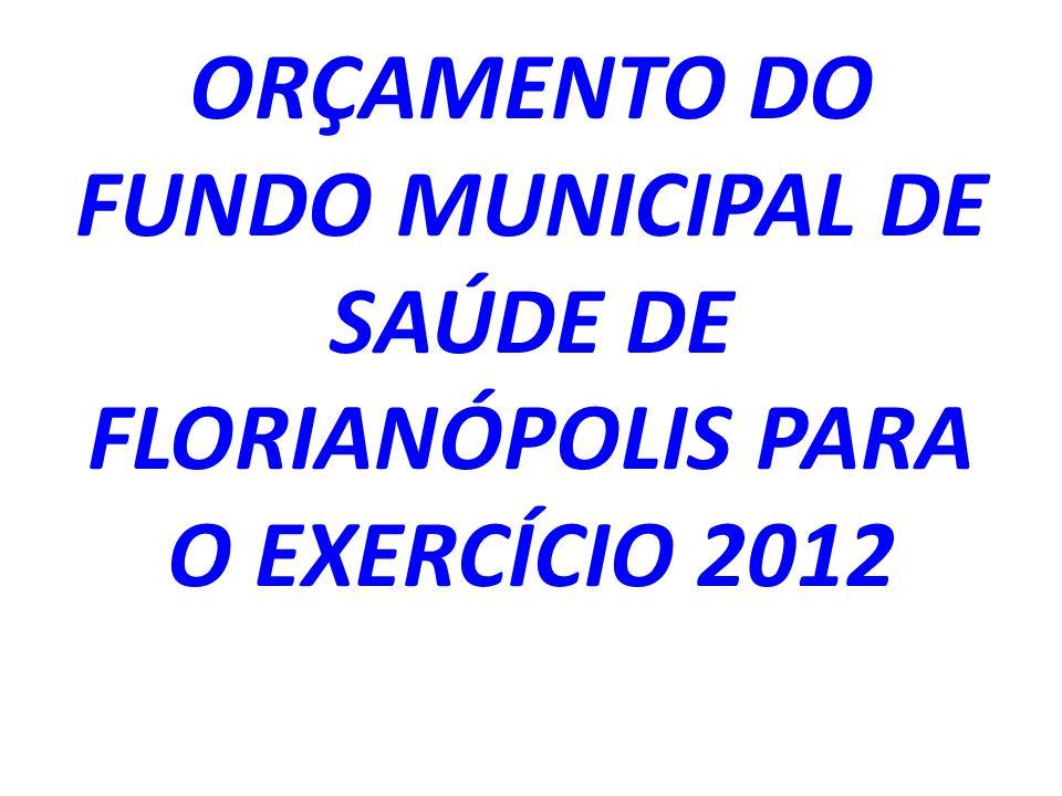 ORÇAMENTO DO FUNDO MUNICIPAL DE SAÚDE DE FLORIANÓPOLIS PARA O EXERCÍCIO 2012
