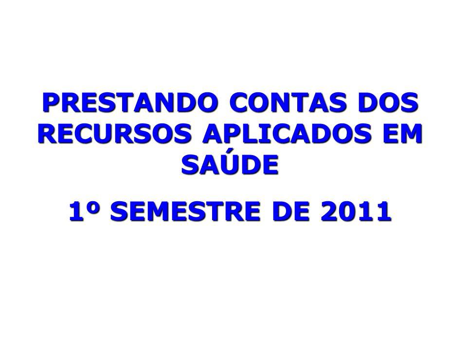 PRESTANDO CONTAS DOS RECURSOS APLICADOS EM SAÚDE 1º SEMESTRE DE 2011