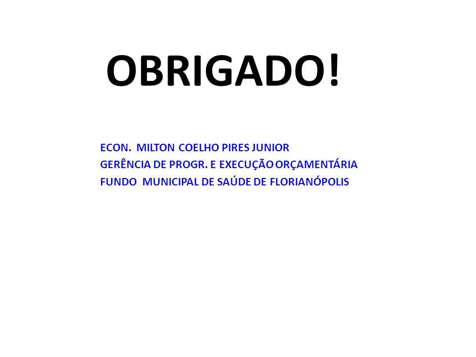 OBRIGADO. ECON. MILTON COELHO PIRES JUNIOR GERÊNCIA DE PROGR.