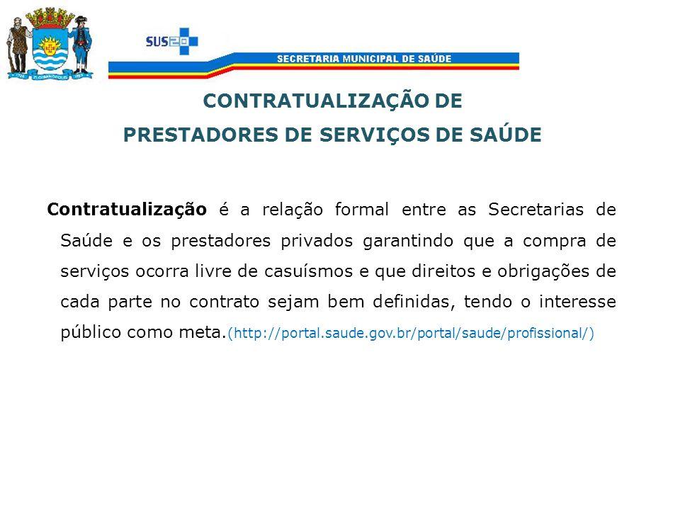 CONTRATUALIZAÇÃO DE PRESTADORES DE SERVIÇOS DE SAÚDE Contratualização é a relação formal entre as Secretarias de Saúde e os prestadores privados garan