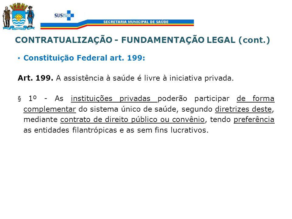 Constituição Federal art. 199: Art. 199. A assistência à saúde é livre à iniciativa privada. § 1º - As instituições privadas poderão participar de for