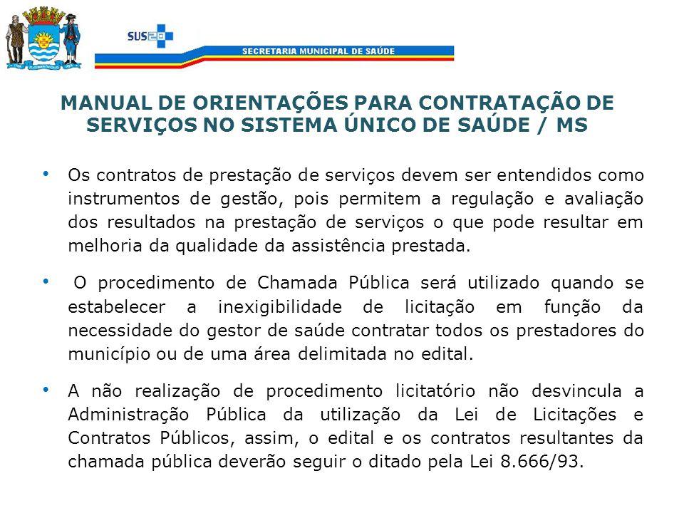 MANUAL DE ORIENTAÇÕES PARA CONTRATAÇÃO DE SERVIÇOS NO SISTEMA ÚNICO DE SAÚDE / MS Os contratos de prestação de serviços devem ser entendidos como inst