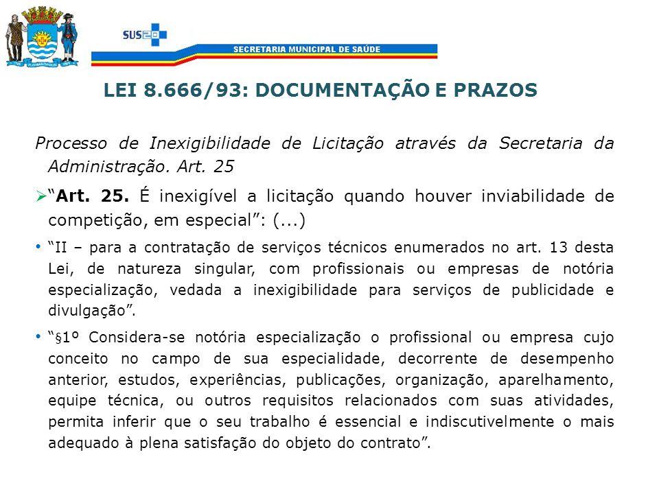 LEI 8.666/93: DOCUMENTAÇÃO E PRAZOS Processo de Inexigibilidade de Licitação através da Secretaria da Administração. Art. 25 Art. 25. É inexigível a l