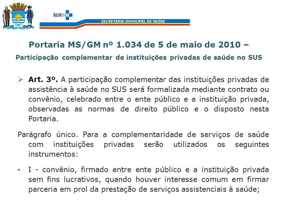 Portaria MS/GM nº 1.034 de 5 de maio de 2010 – Participação complementar de instituições privadas de saúde no SUS Art. 3º. A participação complementar