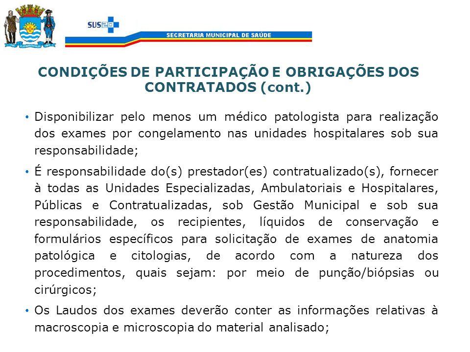 CONDIÇÕES DE PARTICIPAÇÃO E OBRIGAÇÕES DOS CONTRATADOS (cont.) Disponibilizar pelo menos um médico patologista para realização dos exames por congelam