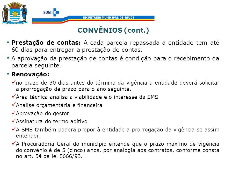 CONVÊNIOS (cont.) Prestação de contas: A cada parcela repassada a entidade tem até 60 dias para entregar a prestação de contas. A aprovação da prestaç
