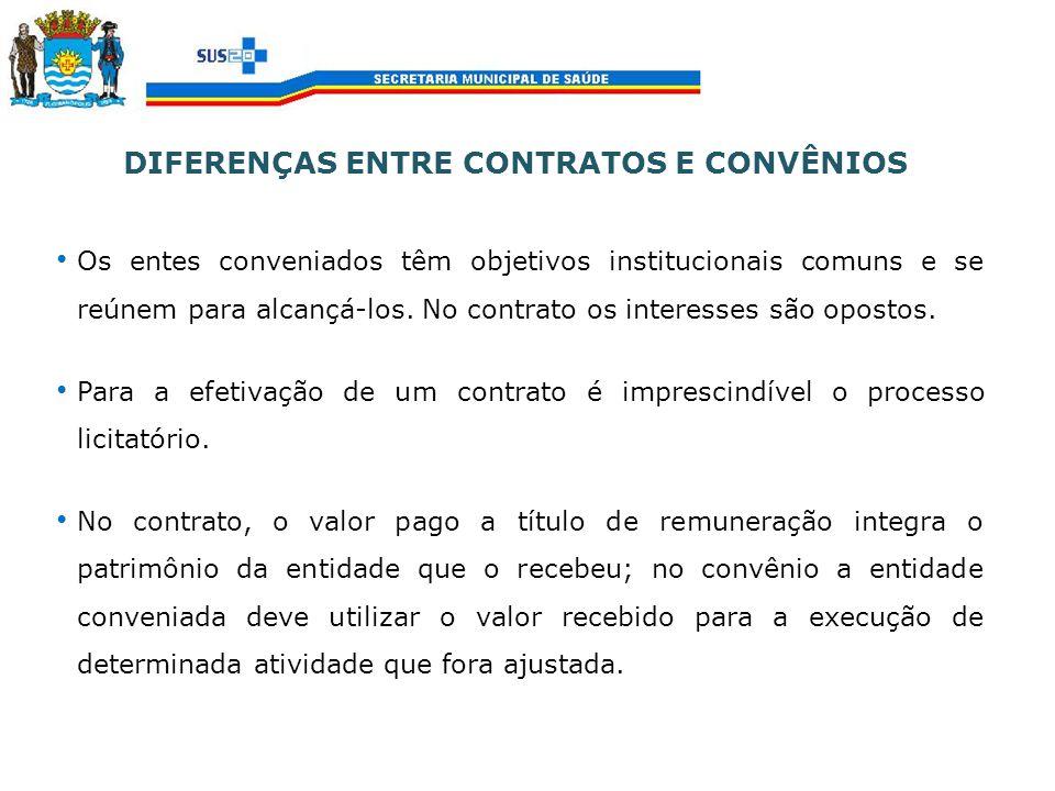 DIFERENÇAS ENTRE CONTRATOS E CONVÊNIOS Os entes conveniados têm objetivos institucionais comuns e se reúnem para alcançá-los. No contrato os interesse