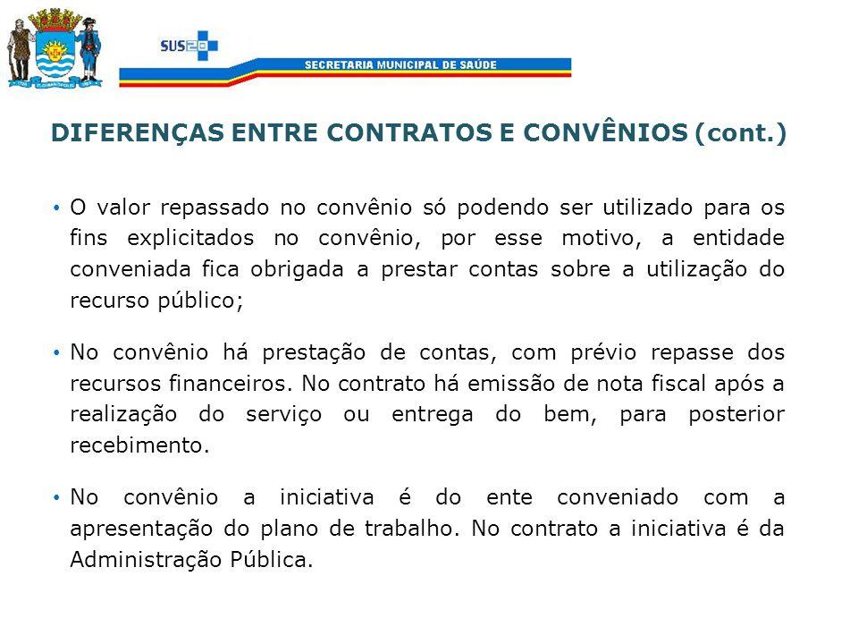 DIFERENÇAS ENTRE CONTRATOS E CONVÊNIOS (cont.) O valor repassado no convênio só podendo ser utilizado para os fins explicitados no convênio, por esse