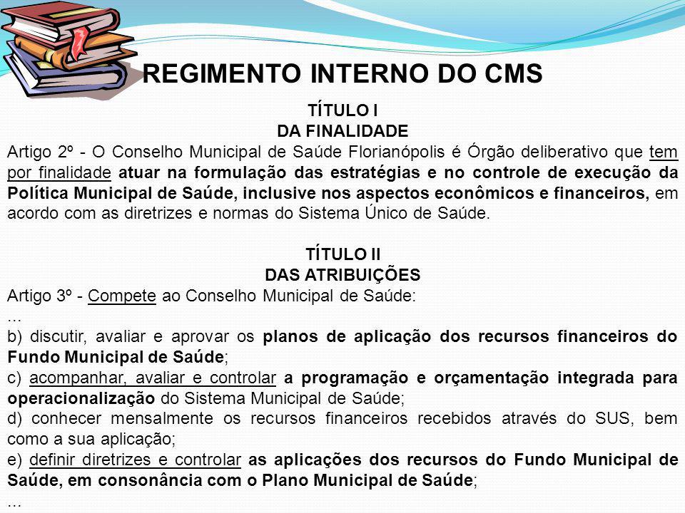 REGIMENTO INTERNO DO CMS TÍTULO I DA FINALIDADE Artigo 2º - O Conselho Municipal de Saúde Florianópolis é Órgão deliberativo que tem por finalidade at