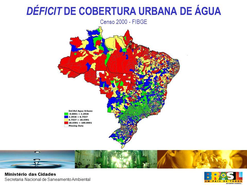 Ministério das Cidades Secretaria Nacional de Saneamento Ambiental DÉFICIT DE COBERTURA URBANA DE ÁGUA Censo 2000 - FIBGE