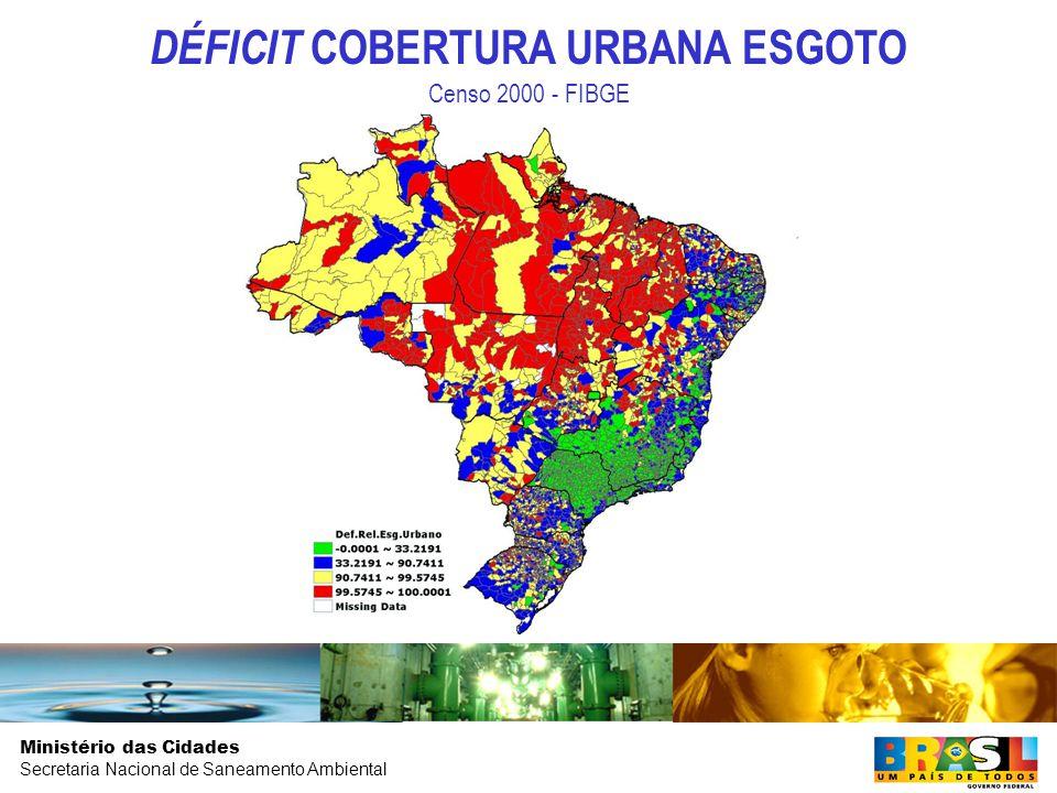 Ministério das Cidades Secretaria Nacional de Saneamento Ambiental DÉFICIT COBERTURA URBANA ESGOTO Censo 2000 - FIBGE