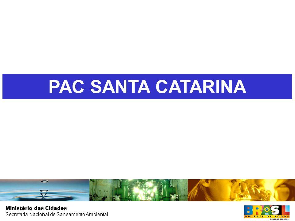 Ministério das Cidades Secretaria Nacional de Saneamento Ambiental PAC SANTA CATARINA