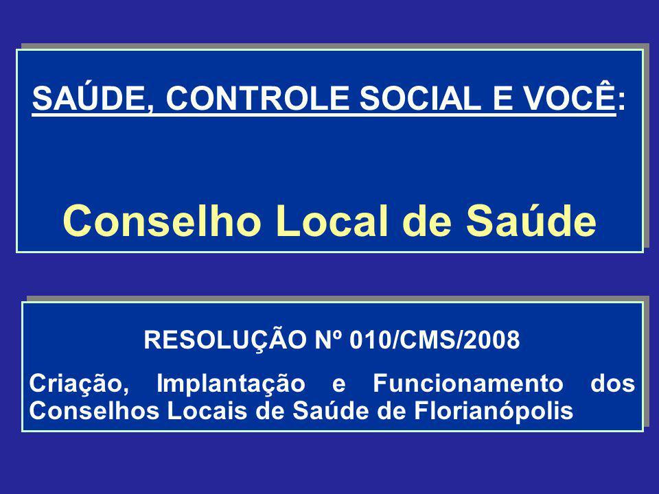 RESOLUÇÃO Nº 010/CMS/2008 Criação, Implantação e Funcionamento dos Conselhos Locais de Saúde de Florianópolis RESOLUÇÃO Nº 010/CMS/2008 Criação, Impla
