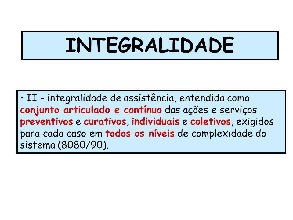 INTEGRALIDADE II - integralidade de assistência, entendida como conjunto articulado e contínuo das ações e serviços preventivos e curativos, individua