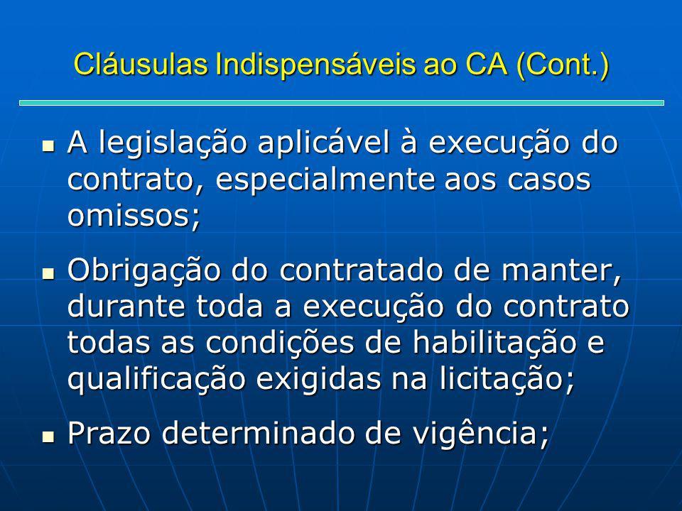 Cláusulas Indispensáveis ao CA (Cont.) A legislação aplicável à execução do contrato, especialmente aos casos omissos; A legislação aplicável à execuç
