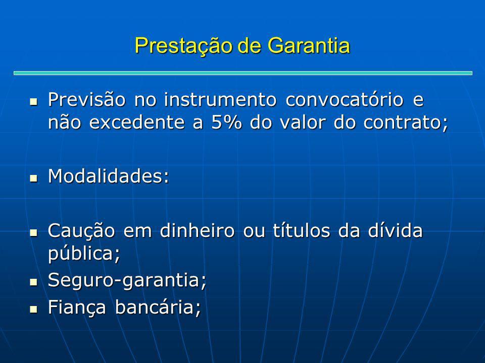 Prestação de Garantia Previsão no instrumento convocatório e não excedente a 5% do valor do contrato; Previsão no instrumento convocatório e não exced