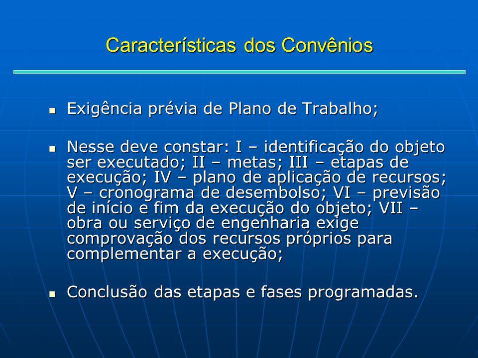 Características dos Convênios Exigência prévia de Plano de Trabalho; Exigência prévia de Plano de Trabalho; Nesse deve constar: I – identificação do o
