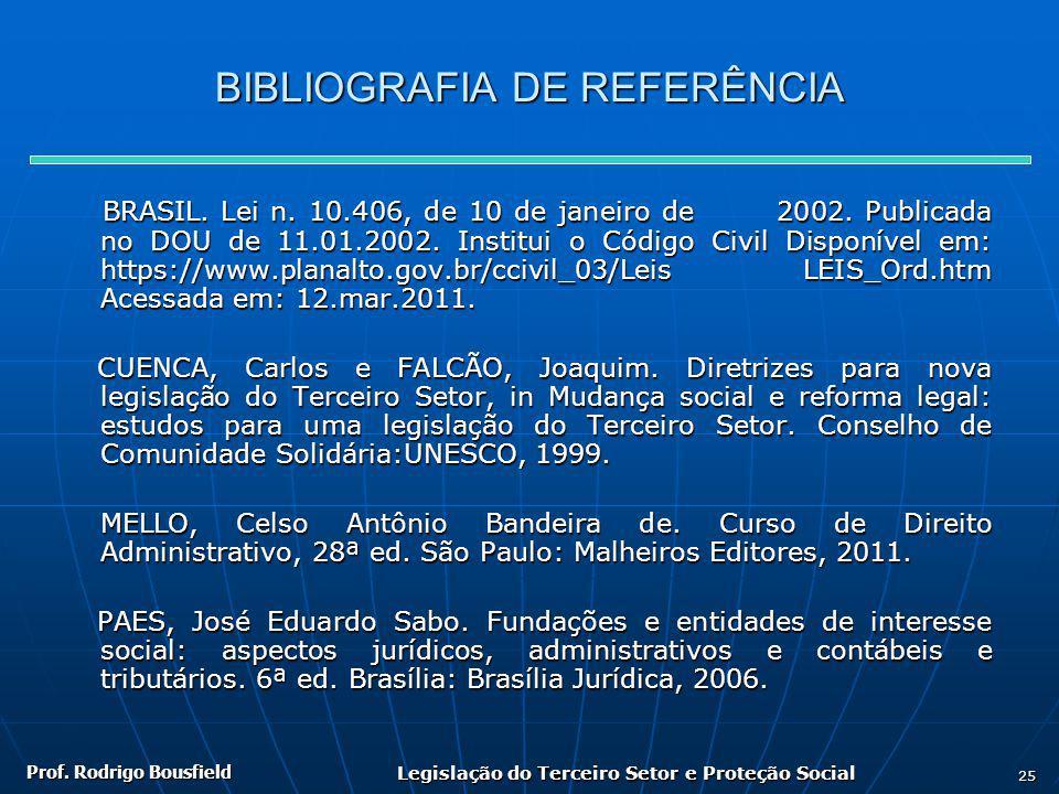 Prof. Rodrigo Bousfield Legislação do Terceiro Setor e Proteção Social 25 BIBLIOGRAFIA DE REFERÊNCIA BRASIL. Lei n. 10.406, de 10 de janeiro de 2002.